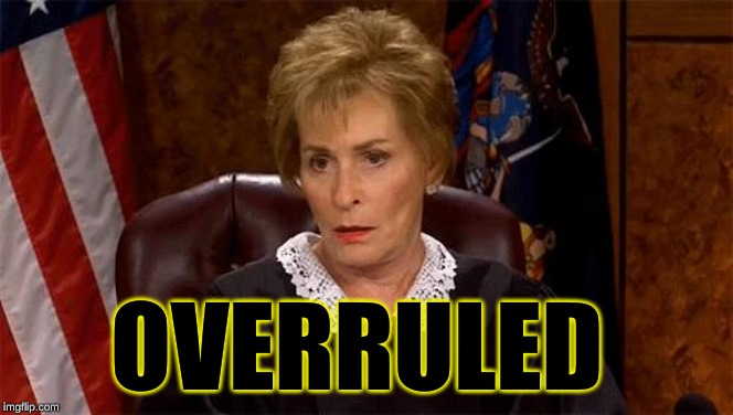 Judge Judy Unimpressed | OVERRULED | image tagged in judge judy unimpressed | made w/ Imgflip meme maker