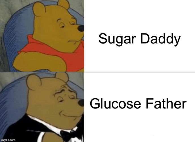 Tuxedo Winnie The Pooh Meme | Sugar Daddy Glucose Father | image tagged in memes,tuxedo winnie the pooh,daddy,funny | made w/ Imgflip meme maker