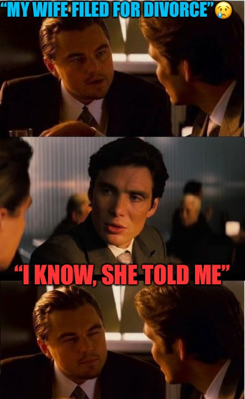 "Inception Meme | ""MY WIFE FILED FOR DIVORCE""? ""I KNOW, SHE TOLD ME"" 