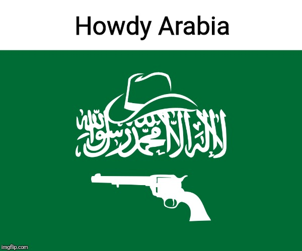 What in tarnation | Howdy Arabia | image tagged in memes,trhtimmy | made w/ Imgflip meme maker