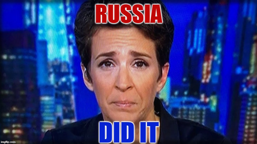 Russia Did It- Rachel Maddow | RUSSIA DID IT | image tagged in russia,rachel maddow,crybaby,trump,russian collusion | made w/ Imgflip meme maker