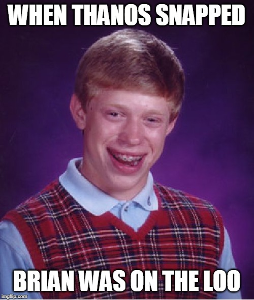 WHEN THANOS SNAPPED BRIAN WAS ON THE LOO | image tagged in memes,bad luck brian | made w/ Imgflip meme maker