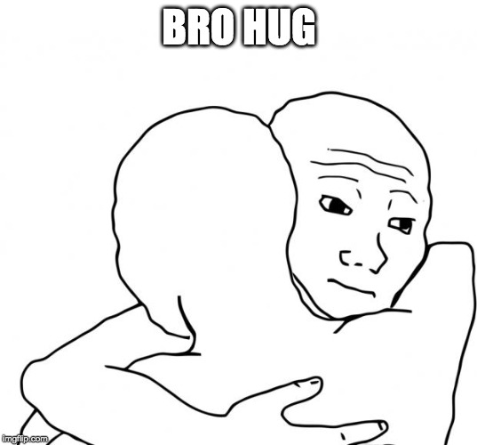 I Know That Feel Bro Meme | BRO HUG | image tagged in memes,i know that feel bro | made w/ Imgflip meme maker
