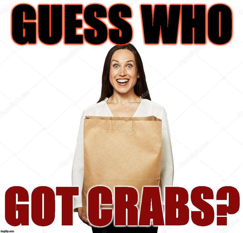 You Just Came Home Early From A 6 Month Deployment | GUESS WHO GOT CRABS? | image tagged in depenapotamus,std,military humor,deployment,surprise,what did you say | made w/ Imgflip meme maker