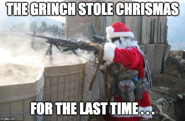 Hohoho Meme |  THE GRINCH STOLE CHRISMAS; FOR THE LAST TIME . . . | image tagged in memes,hohoho,grinch | made w/ Imgflip meme maker