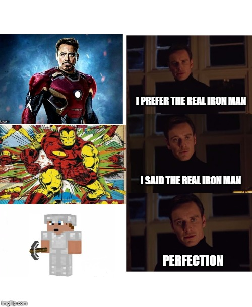 perfection | I PREFER THE REAL IRON MAN I SAID THE REAL IRON MAN PERFECTION | image tagged in perfection | made w/ Imgflip meme maker