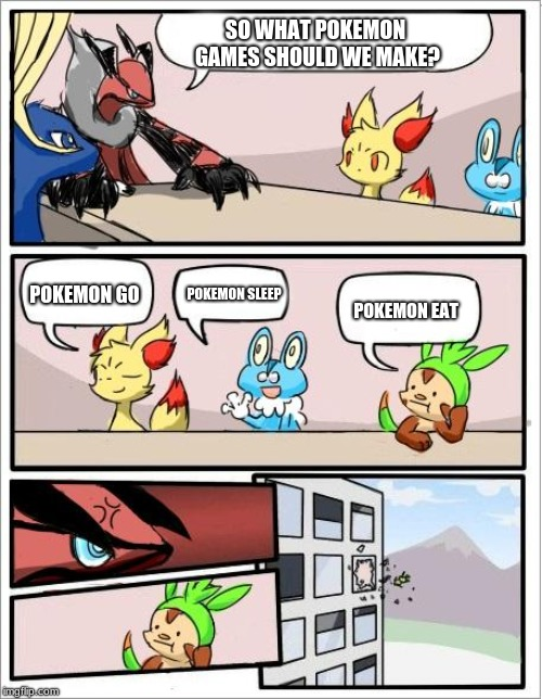 Pokemon board meeting | SO WHAT POKEMON GAMES SHOULD WE MAKE? POKEMON GO POKEMON SLEEP POKEMON EAT | image tagged in pokemon board meeting | made w/ Imgflip meme maker