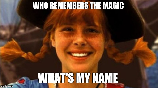 Whats my name? | WHO REMEMBERS THE MAGIC WHAT'S MY NAME | image tagged in funny,funny memes | made w/ Imgflip meme maker
