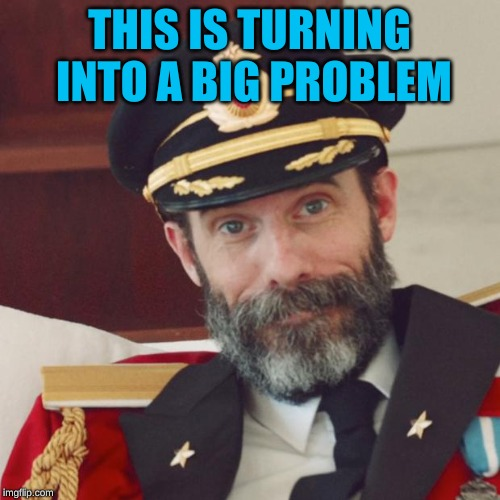 Captain Obvious | THIS IS TURNING INTO A BIG PROBLEM | image tagged in captain obvious | made w/ Imgflip meme maker