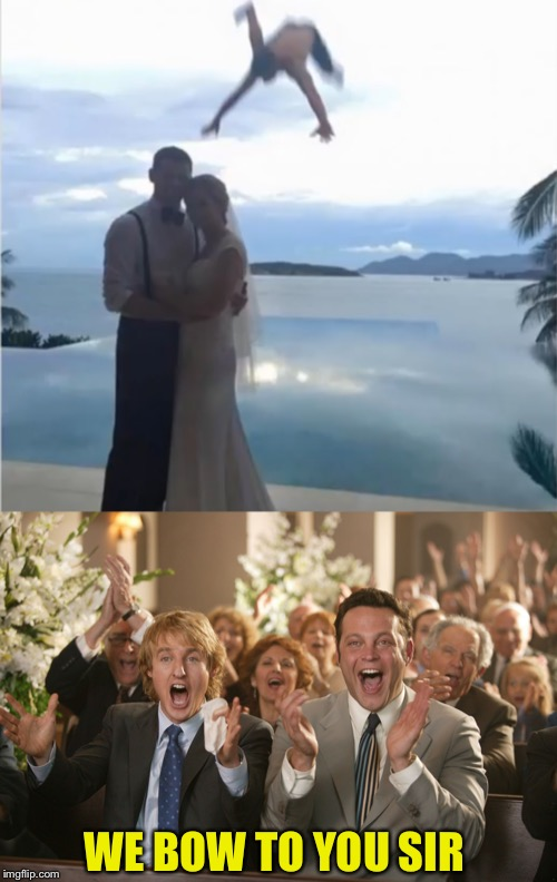 Wedding crashers anyone? | WE BOW TO YOU SIR | image tagged in wedding crashers,wedding,photo bomb,level expert,confused dafuq jack sparrow what,jbmemegeek | made w/ Imgflip meme maker