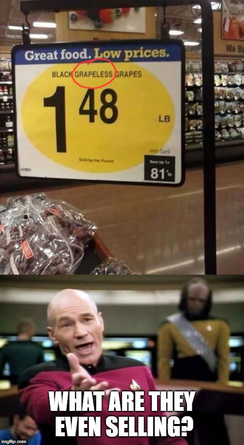 be grapeful these grapes dont have any grapes ;) | WHAT ARE THEY EVEN SELLING? | image tagged in memes,picard wtf,grapes | made w/ Imgflip meme maker