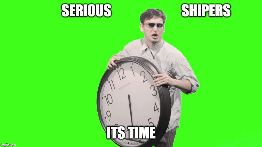 SERIOUS                           SHIPERS ITS TIME | made w/ Imgflip meme maker