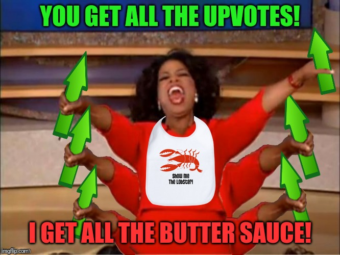 YOU GET ALL THE UPVOTES! I GET ALL THE BUTTER SAUCE! | made w/ Imgflip meme maker