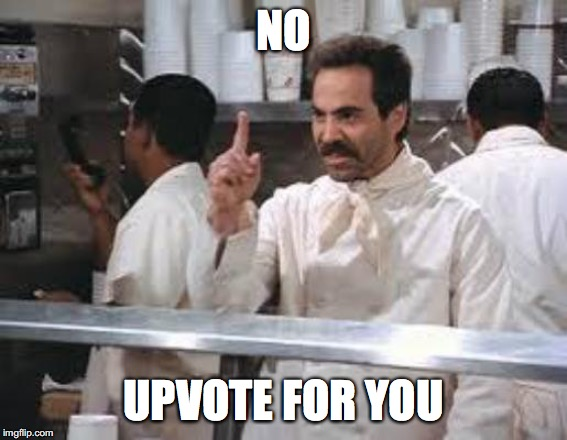 NO UPVOTE FOR YOU | image tagged in no soup | made w/ Imgflip meme maker