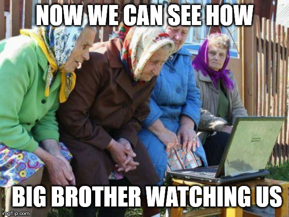 Babushkas On Facebook |  NOW WE CAN SEE HOW; BIG BROTHER WATCHING US | image tagged in memes,babushkas on facebook | made w/ Imgflip meme maker