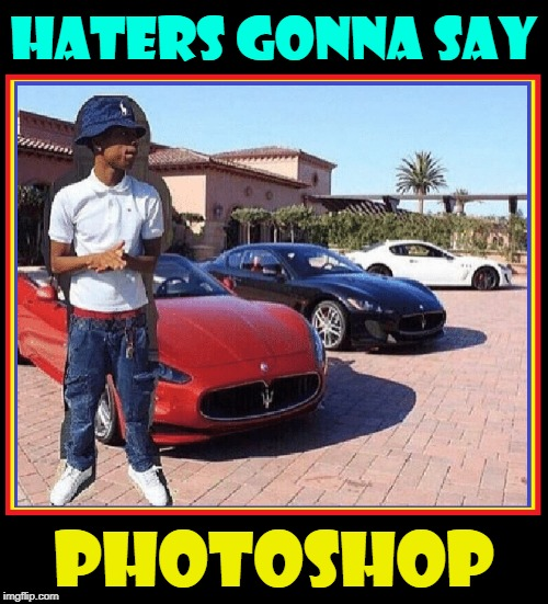 He Told Me It Was Just an Odd Shadow... |  HATERS GONNA SAY; PHOTOSHOP | image tagged in vince vance,bad photoshop,sport car,airs of grandeur,rich people,poor guy | made w/ Imgflip meme maker