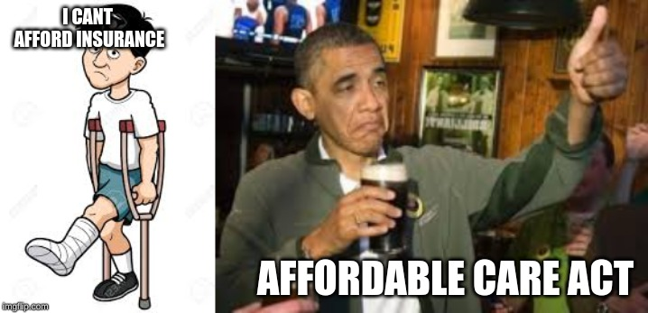 I CANT AFFORD INSURANCE AFFORDABLE CARE ACT | image tagged in barack obama | made w/ Imgflip meme maker