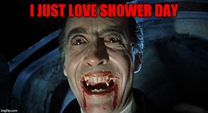 I JUST LOVE SHOWER DAY | made w/ Imgflip meme maker