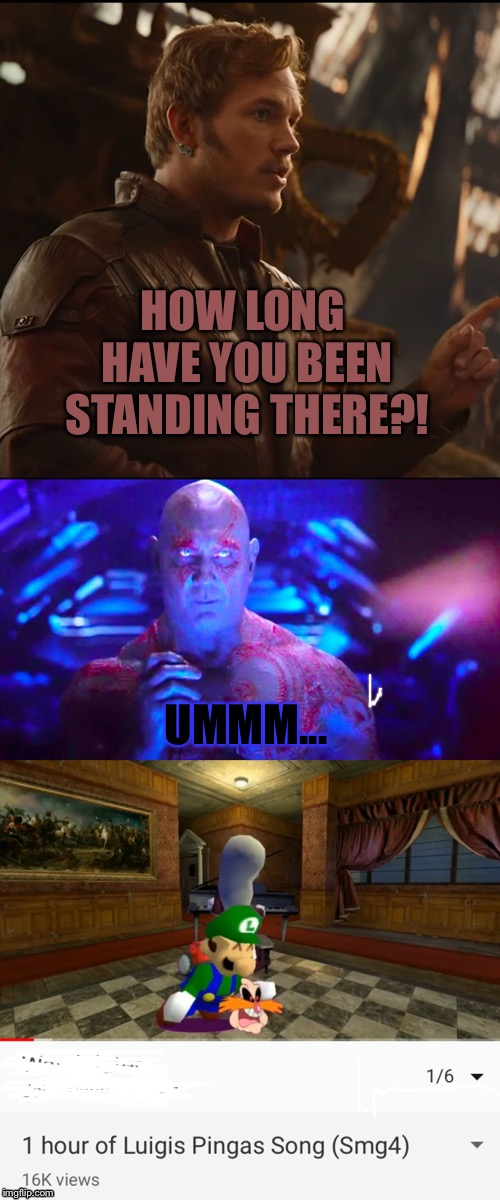 HOW LONG HAVE YOU BEEN STANDING THERE?! UMMM... | image tagged in starlord jesus,invisible drax | made w/ Imgflip meme maker