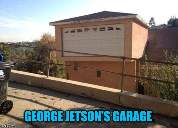 When Flying Cars Arrive, We'll Be Ready | GEORGE JETSON'S GARAGE | image tagged in bad construction | made w/ Imgflip meme maker