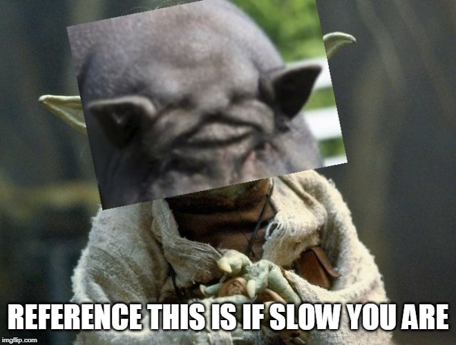 REFERENCE THIS IS IF SLOW YOU ARE | made w/ Imgflip meme maker