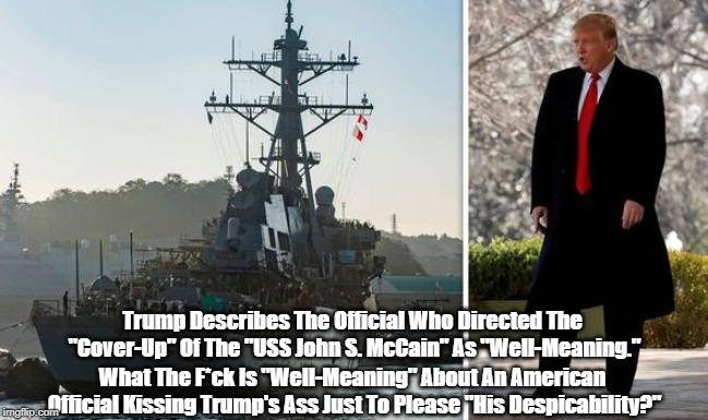 """Trump Describes The Official Who Directed The """"Cover-Up"""" Of The """"USS John S. McCain"""" As """"Well-Meaning."""" What The F*ck Is """"Well-Meaning"""" Abou 