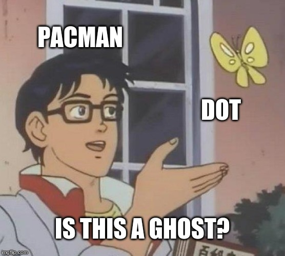 PACMAN DOT IS THIS A GHOST? | image tagged in memes,is this a pigeon | made w/ Imgflip meme maker