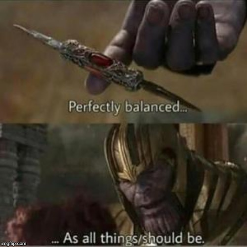 perfectly balanced | . | image tagged in perfectly balanced | made w/ Imgflip meme maker