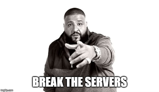 DJ Khaled Another One |  BREAK THE SERVERS | image tagged in dj khaled another one | made w/ Imgflip meme maker