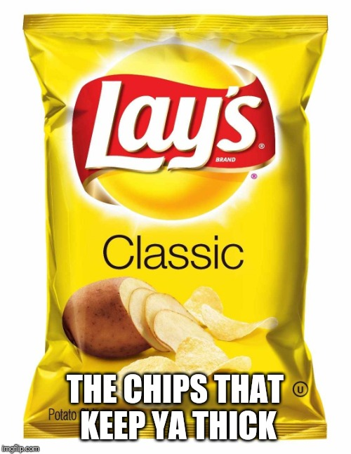 Lays chips  | THE CHIPS THAT KEEP YA THICK | image tagged in lays chips | made w/ Imgflip meme maker