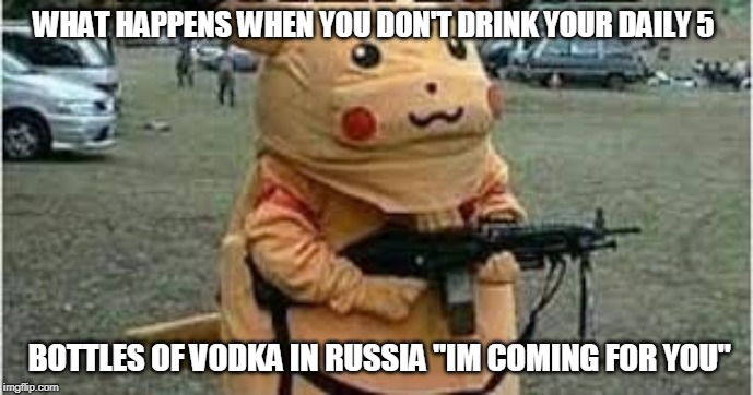 "WHAT HAPPENS WHEN YOU DON'T DRINK YOUR DAILY 5 BOTTLES OF VODKA IN RUSSIA ""IM COMING FOR YOU"" 