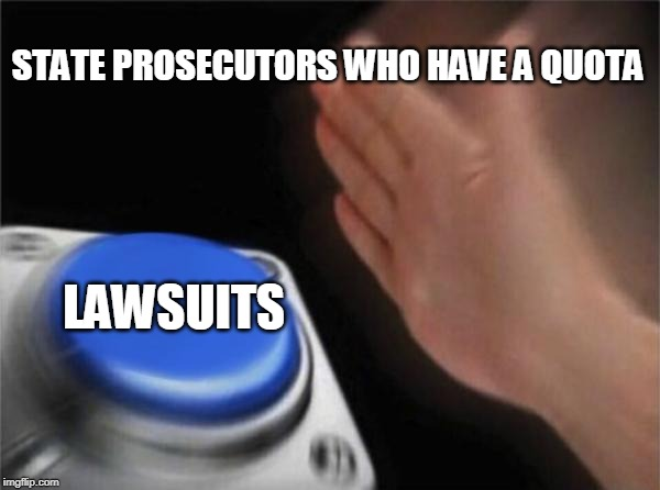 STATE PROSECUTORS WHO HAVE A QUOTA LAWSUITS | image tagged in memes,blank nut button | made w/ Imgflip meme maker