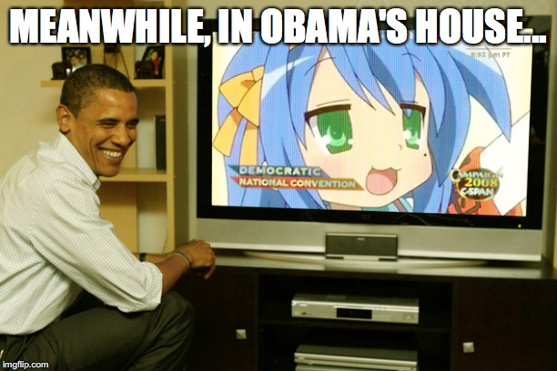 What Obama does while Trump is in office | MEANWHILE, IN OBAMA'S HOUSE... | image tagged in anime,barack obama,cute girl | made w/ Imgflip meme maker