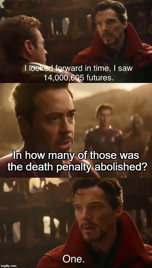 Dr. Strange's Futures | In how many of those was the death penalty abolished? | image tagged in dr stranges futures | made w/ Imgflip meme maker