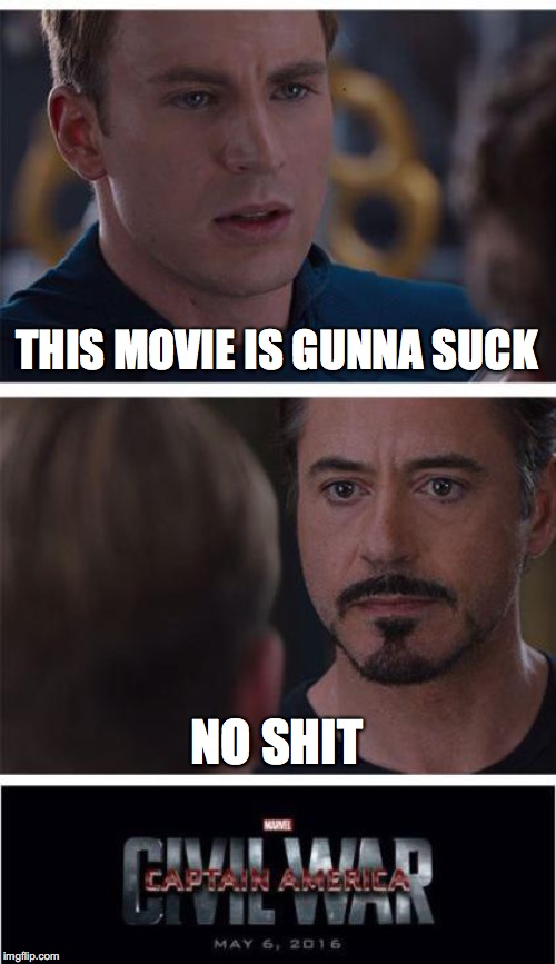 Marvel Civil War 1 Meme | THIS MOVIE IS GUNNA SUCK NO SHIT | image tagged in memes,marvel civil war 1,bullshit,nobodycares | made w/ Imgflip meme maker