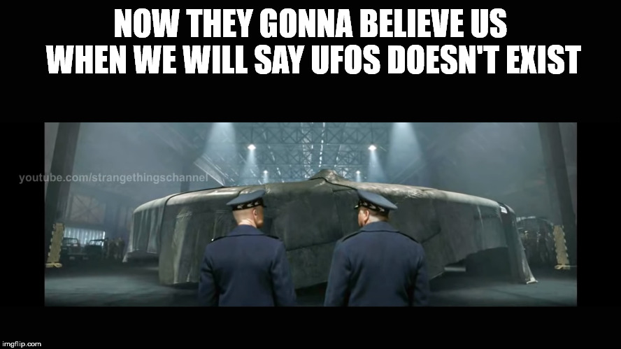 NOW THEY GONNA BELIEVE US WHEN WE WILL SAY UFOS DOESN'T EXIST | image tagged in loud voice | made w/ Imgflip meme maker