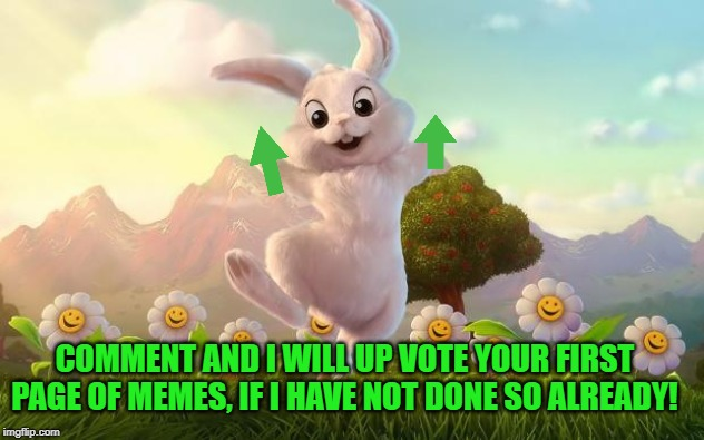Here comes the up vote bunny again! | COMMENT AND I WILL UP VOTE YOUR FIRST PAGE OF MEMES, IF I HAVE NOT DONE SO ALREADY! | image tagged in easter-bunny defense,nixieknox,memes,up votes | made w/ Imgflip meme maker