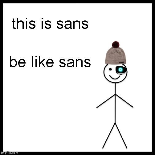Be Like Bill | this is sans be like sans | image tagged in memes,be like bill,sans undertale | made w/ Imgflip meme maker