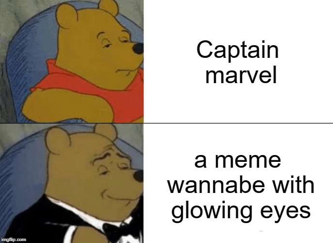 Meme wannabe with glowing eyes |  Captain marvel; a meme wannabe with glowing eyes | image tagged in memes,tuxedo winnie the pooh,captain marvel,avengers,funny | made w/ Imgflip meme maker