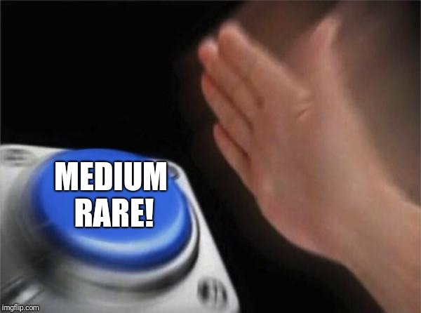 Blank Nut Button Meme | MEDIUM RARE! | image tagged in memes,blank nut button | made w/ Imgflip meme maker