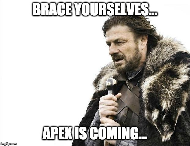Brace Yourselves X is Coming | BRACE YOURSELVES... APEX IS COMING... | image tagged in memes,brace yourselves x is coming | made w/ Imgflip meme maker