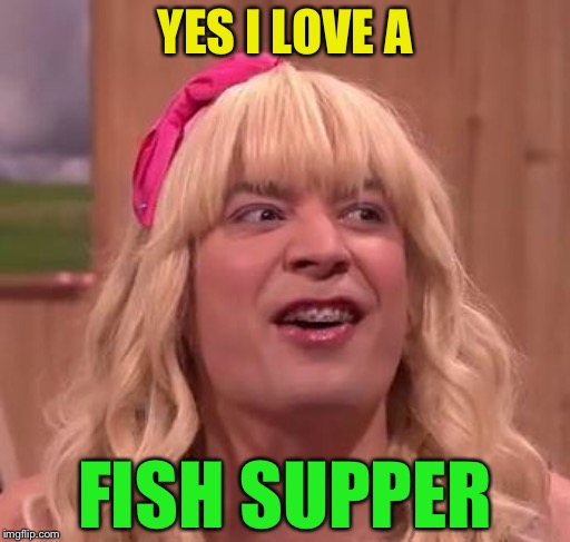 EWW | YES I LOVE A FISH SUPPER | image tagged in eww | made w/ Imgflip meme maker