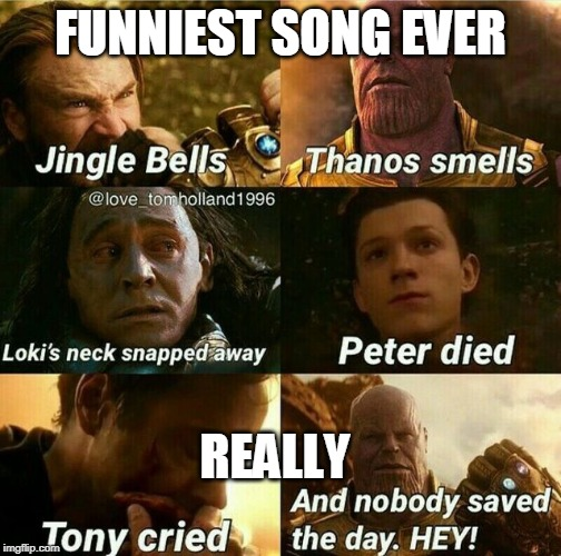 Lit' odd jingle bells. | FUNNIEST SONG EVER REALLY | image tagged in thanos | made w/ Imgflip meme maker
