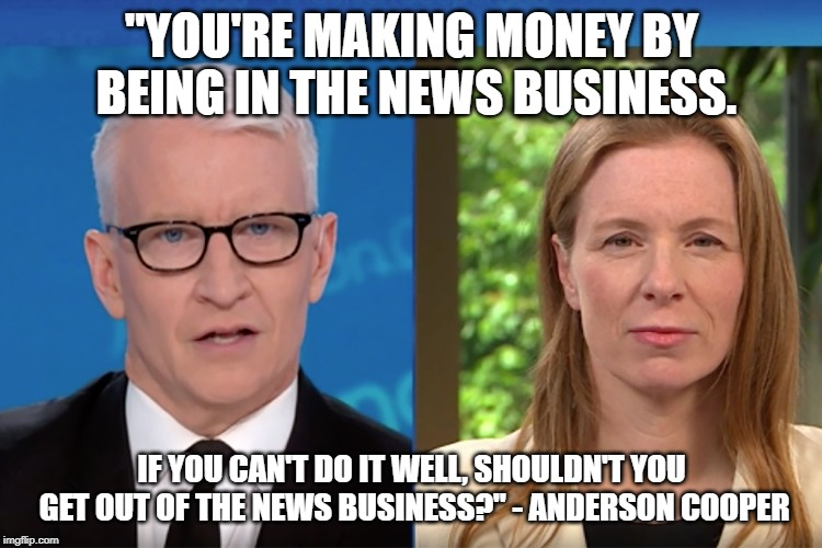 "AC said this to Monika Bickert with a straight face. Good Bye,  Anderson! | ""YOU'RE MAKING MONEY BY BEING IN THE NEWS BUSINESS. IF YOU CAN'T DO IT WELL, SHOULDN'T YOU GET OUT OF THE NEWS BUSINESS?"" - ANDERSON COOPER 