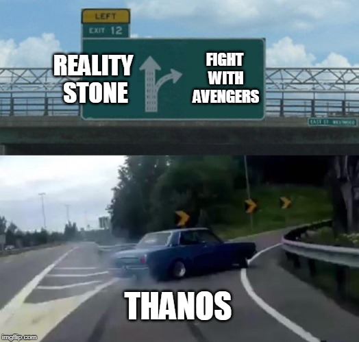 Left Exit 12 Off Ramp Meme | REALITY STONE FIGHT WITH AVENGERS THANOS | image tagged in memes,left exit 12 off ramp | made w/ Imgflip meme maker