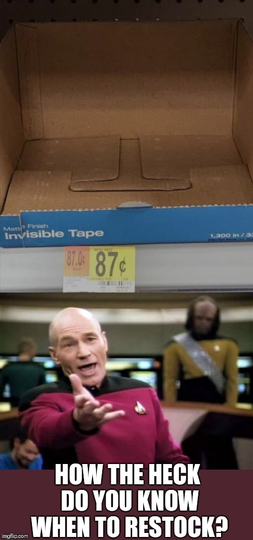 I've never seen tape this invisible before | HOW THE HECK DO YOU KNOW WHEN TO RESTOCK? | image tagged in memes,picard wtf,invisible,tape | made w/ Imgflip meme maker
