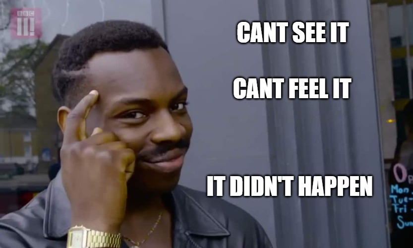 Eddie Murphy thinking |  CANT SEE IT; CANT FEEL IT; IT DIDN'T HAPPEN | image tagged in eddie murphy thinking | made w/ Imgflip meme maker