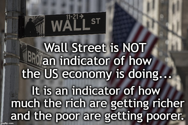 Let Them Eat Cake! | Wall Street is NOT an indicator of how the US economy is doing... It is an indicator of how much the rich are getting richer and the poor ar | image tagged in wall street,economy,crash,soon,end of the world,we're all doomed | made w/ Imgflip meme maker
