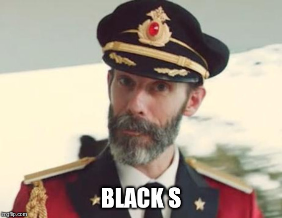 Captain Obvious | BLACK S | image tagged in captain obvious | made w/ Imgflip meme maker