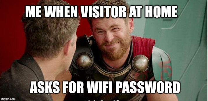 ME WHEN VISITOR AT HOME ASKS FOR WIFI PASSWORD | image tagged in thor is he though | made w/ Imgflip meme maker